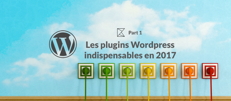 Les plugins WordPress indispensables en 2017 – Partie 1